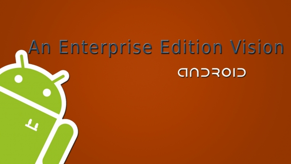 Android, An Entreprise Edition Vision