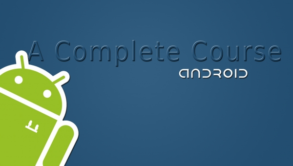 Android, A Complete Course, From Basics To Enterprise Edition